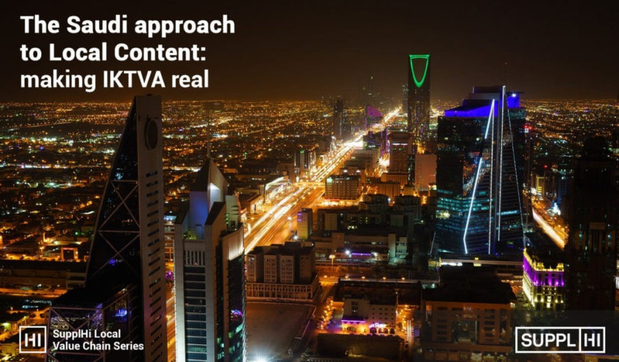 The Saudi approach to Local Content: making In-Kingdom Total Value Add (IKTVA) real